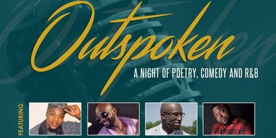 OUTSPOKEN a night of poetry, comedy and R&B