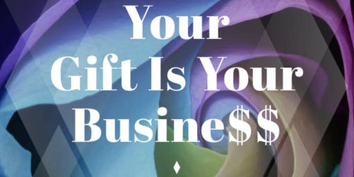 Your Gift is Your Business