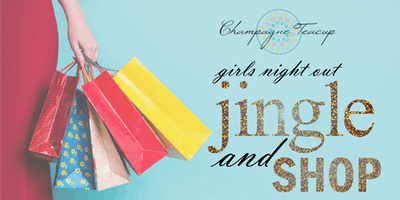 Jingle & Shop - Girls Night Out with Champagne Teacup