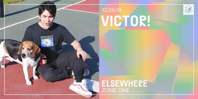 VICTOR! @ Elsewhere (Zone One)