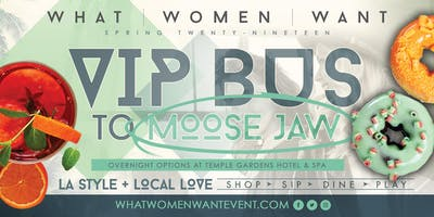 WHAT WOMEN WANT VIP BUS TOUR - MULTIPLE CITIES TO MOOSE JAW APRIL 26 *Add Temple Gardens Overnight Stay