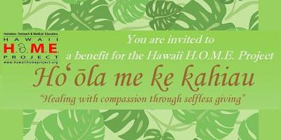 Ho'ōla me ke kahiau - A Benefit for The Hawai'i H.O.M.E. Project