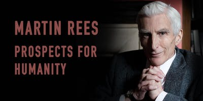 Martin Rees: Prospects for Humanity