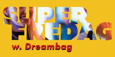 Superfredag w. Dreambag