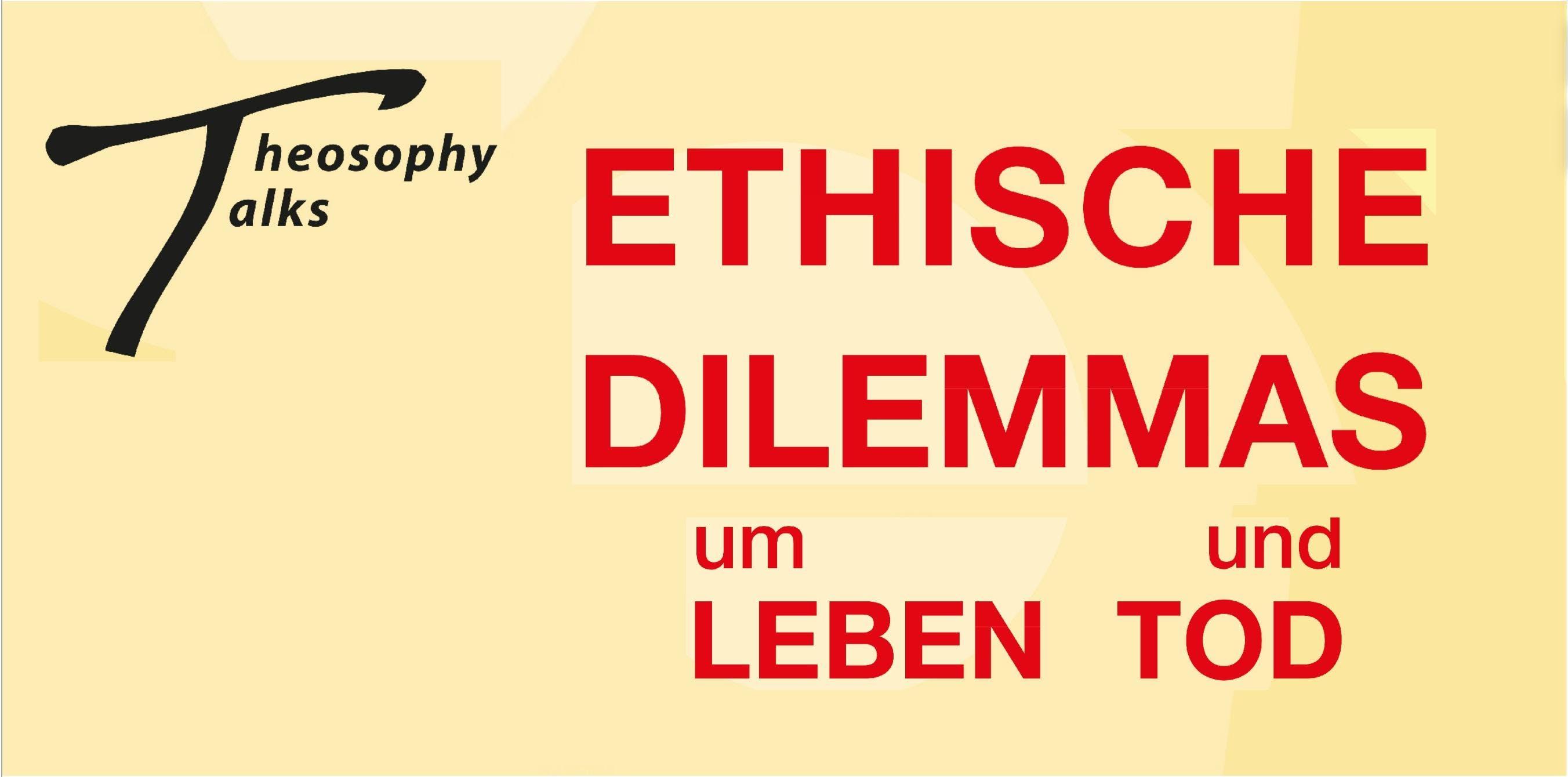 Theosophy Talks - Ethische Dilemmas um Leben