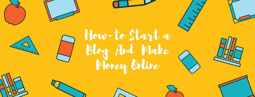 How To Start a Blog And Make Money Online - W