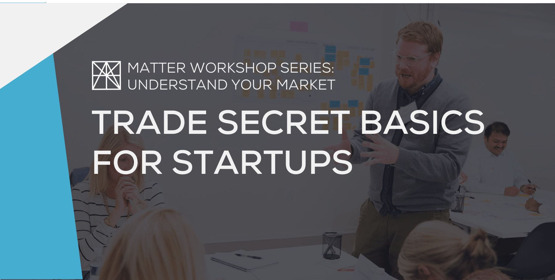 MATTER Workshop: Trade Secret Basics for Star
