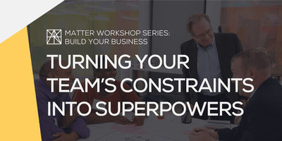 MATTER Workshop: Turning your Team's Constraints into Superpowers