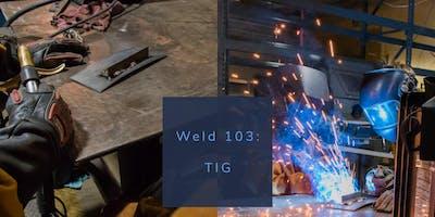 Weld 103: TIG 3.25&4.1.19