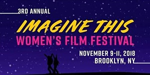 3rd Annual Imagine This Women's International Film...