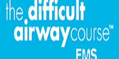 The Difficult Airway Course: EMS (TM) - Reading South East UK tickets