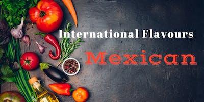 International Flavours: Explore Mexico ~ Wednesday, February 20, 2019