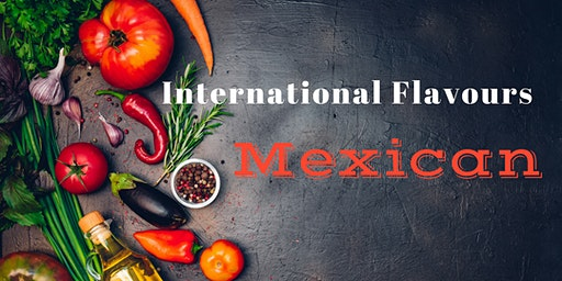 International Flavours: Explore Mexico ~ January 28th