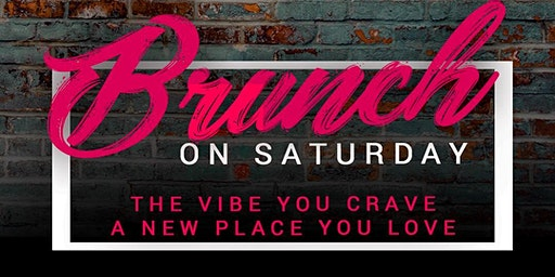 Brunch on Saturday - The BRUNCH/DAY PARTY