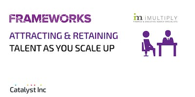 Frameworks Workshop: Attracting and retaining talent as you scale up
