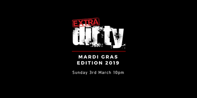 EXTRA DIRTY / Mardi Gras Edition 2019