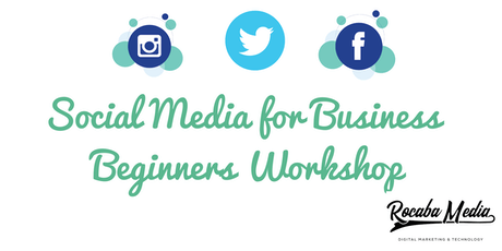 Social Media for Business - Beginners Workshop by Rocaba Media tickets