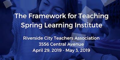 2019 Framework for Teaching Spring Learning Institute-Riverside, CA