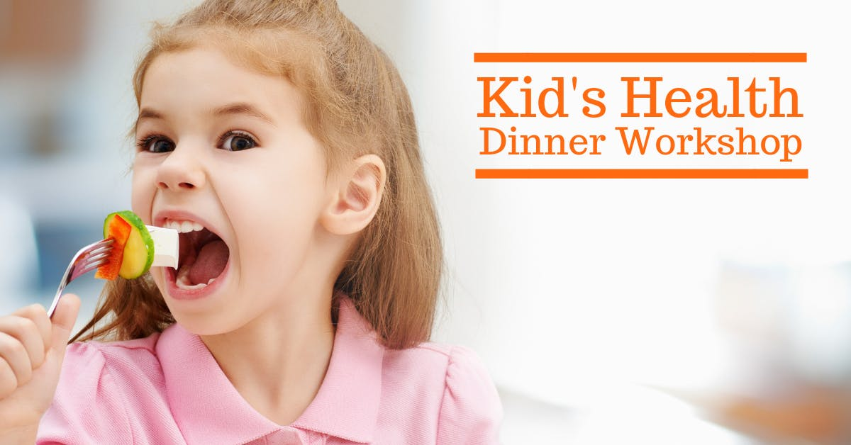 Kids Health Dinner Workshop:  Overcoming the Perfect Storm