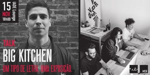 """TALK """"Big Kitchen: Um tipo de letra. Uma exposição"""""""