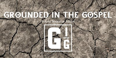Grounded in the Gospel - Youth Worship Night