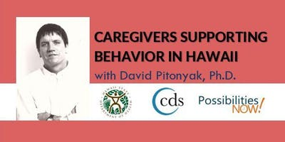 Caregivers Supporting Behavior in Hawaii with David Pitonyak, Ph.D.