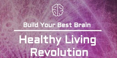 Build Your Best Brain - Healthy Living Revolution: SESSION 4