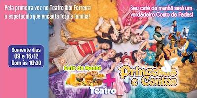 Desconto! Café da Manhã + Princesas e Contos no Teatro Bibi Ferreira
