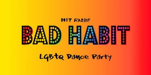 •◊• BAD HABIT •◊• LGBTQ Dance Party