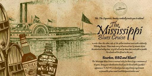 (5/50 Left) Mississippi Blues Cruise : BBQ/ Bourbon : 1pm The Liquorists