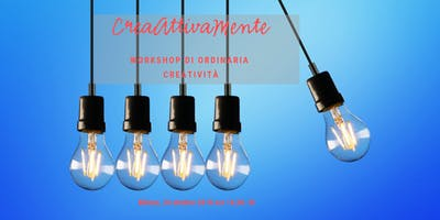 CreaAttivaMente a Milano: workshop di ordinaria creatività