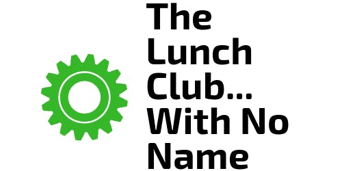 The Lunch Club... With No Name