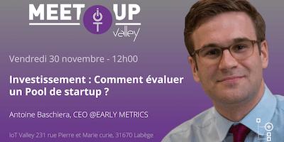"""Meetup IoT Valley #64 : \""""Investissement : Comment évaluer un Pool de startup ?\"""""""