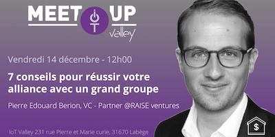 """Meetup IoT Valley #65 : \""""7 conseils pour réussir votre alliance avec un grand groupe\"""""""