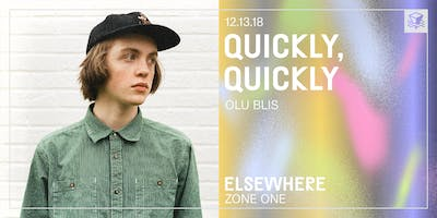 quickly, quickly @ Elsewhere (Zone One)
