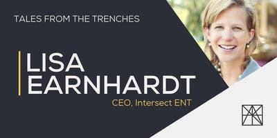 Tales from the Trenches: Lisa Earnhardt, CEO of Intersect ENT