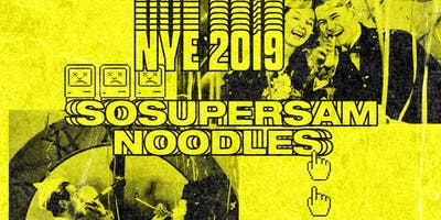 NYE 2019 w/ SOSUPERSAM & NOODLES - San Francisco