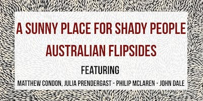 S14 // A SUNNY PLACE FOR SHADY PEOPLE: AUSTRALIAN FLIPSIDES // 6 DEC APWT18