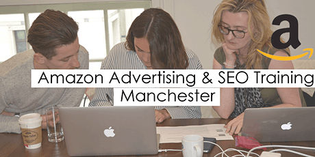 Amazon Advertising (PPC) and SEO Training Course - Manchester tickets