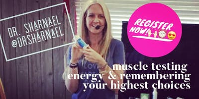 Muscle Testing, Energy & Remembering YOUR Highest Choices w/Dr. Sharnael