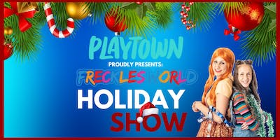 Freckles World at PlayTown (Holiday Show)