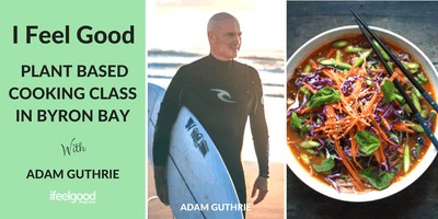 I Feel Good Plant Based Cooking Class, Byron Bay With Adam Guthrie
