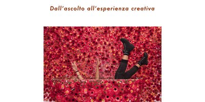 DALL'ASCOLTO ALL'ESPERIENZA CREATIVA - WORKSHOP DI ARTE TERAPIA