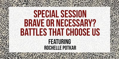SPECIAL SESSION // ROCHELLE POTKAR: BRAVE OR NECESSARY? THE BATTLES THAT CHOOSE US // 5 DEC APWT18