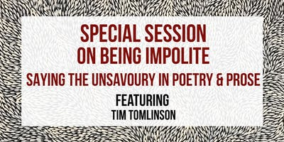 SPECIAL SESSION // ON BEING IMPOLITE: SAYING THE UNSAVOURY IN POETRY AND PROSE  // 7 DEC APWT18