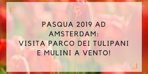 Pasqua 2019 ad Amsterdam: visita parco dei tulipani e...