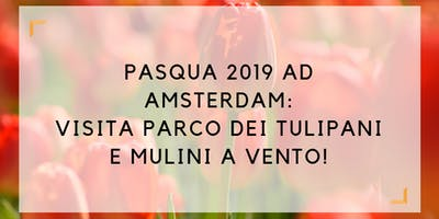 Pasqua+2019+ad+Amsterdam%3A+visita+parco+dei+tu