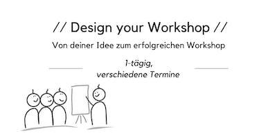 Design your Workshop - Von deiner Idee zum erfolgr