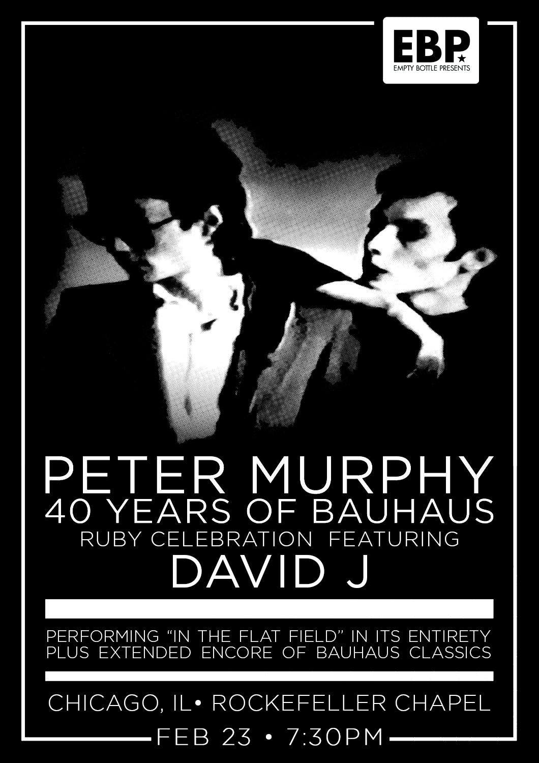 "Peter Murphy 40 years of Bauhaus, Ruby Celebration featuring David J Performing ""In the Flat Field"" in its entirety plus extended encore of Bauhaus classics"