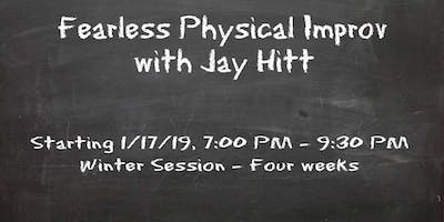 Fearless Physical Improv Workshop with Jay Hitt - Winter